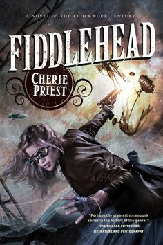 Fiddlehead, the latest novel from Boneshaker author Cherie Priest