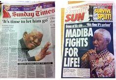 9-Jun-2013 8:40 - TIJD OM MANDELA TE LATEN GAAN?. De zondagskranten in Zuid-Afrika benaderen de ziekenhuisopname van Nelson Mandela op verschillende manieren, zag onze correspondent Arthur de Leeuw. De Sunday Times vindt het 'tijd om hem te laten gaan', terwijl de Sunday Sun strijdvaardig is: 'Madiba vecht voor zijn leven'.