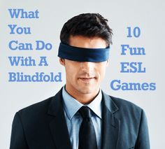 What You Can Do with a Blindfold: 10 Fun ESL Games    http://busyteacher.org/6580-what-you-can-do-with-a-blindfold-10-fun-esl-games.html