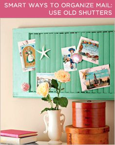 Use shutters as a stylish way to store your mail. Stick lose mail in the slates.