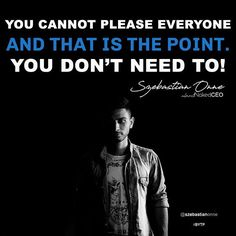 Reposting @szebastianonne: You Cannot Please Everyone And That Is The Point You Don't Need To - Szebastian Onne