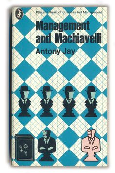 1970 Management and Machiavelli - Antony Jay - Pelican Books