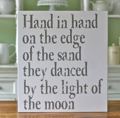 """Hand in hand on the edge of the sand, they danced by the light of the moon - quote from Edward Lear's """"The Owl and The Pussycat"""" The Words, Just In Case, Just For You, The Pussycat, Beach Signs, Family Signs, My New Room, My Happy Place, So Little Time"""