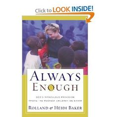 Always Enough: God's Miraculous Provision among the Poorest Children on Earth: Rolland Baker, Heidi Baker: 9780800793616: Amazon.com: Books