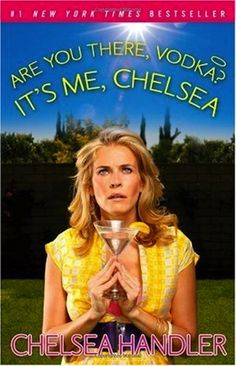 If you want a good laugh, read this Chelsea Handler book.