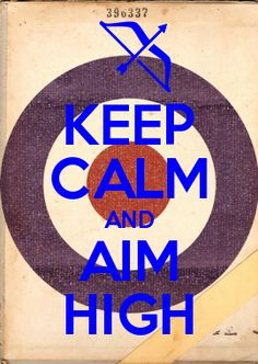 AIM HIGH #KeepCalm  repinned by the-glitter-side.blogspot.com  www.facebook.com/TheGlitterSide