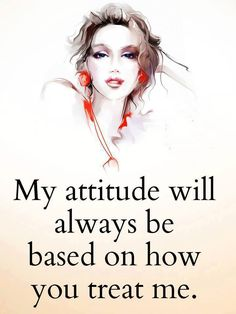 Good Quotes about life Don't rush Anything My Attitude Always depends You treat me