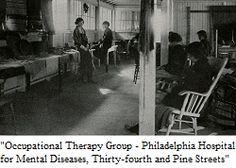 Occupational Group Therapy - Philadelphia Hospital for Mental Diseases, 34th & Pine Streets. From The History of Psychiatric Hospitals on the Barbara Bates Center's Nursing, History and Healthcare website.
