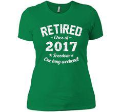 Retired 2017 Shirt: Funny Retirement Gift T-Shirt