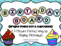"This packet contains month labels with seasonal cupcakes, number labels (calendar sized), ""Birthdays"" written out in bright polka dot circles, and teacher directions for creating your own birthday board. For more images of the birthday board, go to my blog (www.ericabohrer.blogspot.com) and click the tab that says birthdays."