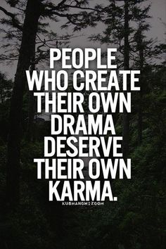 I definitely know a few girls who create their own drama haha