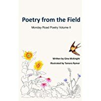 #Book+Review+of+#PoetryfromtheField+from+#ReadersFavorite  Reviewed+by+Melissa+Tanaka+for+Readers'+Favorite    Poetry+from+the+Field:+Monday+Road+Poetry+Volume+II+is+Gina+McKnight's+second+poetry+collection+and+draws+on+the+natural+beauty+that+is+around+us+to+inspire+and+invigorate+your+senses,+with+the+inclusion+of+Tamara+Rymer's+illustrations+helping+to+do+so.+McKnight+often+utilizes+longer+forms+of+poetry,+with+several+feet+in+one+line+that+takes+on+a+more+traditional+meter,+but+has+a... Forms Of Poetry, Best Poems, Poetry Collection, Book Review, Fields, Natural Beauty, Inspire, Illustrations, Traditional