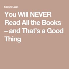 You Will NEVER Read All the Books – and That's a Good Thing