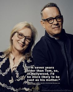 """""""I'm seven years older than Tom, so, in Hollywood, I'd be more likely to be cast as his mother."""" *Meryl Streep on how come that this is the first time they have ever starred in a movie together. #MerylStreep #inherownwords #quotes #TomHanks"""