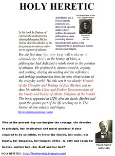 "BLASPHEMY: Jean Meslier was a French Catholic priest who was discovered, upon his death, to have written a book-length philosophical essay promoting atheism. https://www.pinterest.com/pin/540924605220655958/ Sacred, organized fraud is fatal for human progress.  https://www.pinterest.com/pin/540924605220520545/ Einstein on the Abrahamic idolatries: The worship of false gods such as Yahweh is not only ""unworthy but also fatal"", with ""incalculable harm to human progress."""