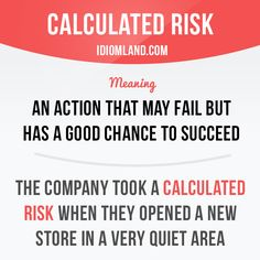 """""""Calculated risk"""" is an action that may fail but has a good chance to succeed. Example: The company took a calculated risk when they opened a new store in a very quiet area. Want to learn English? English Tips, English Idioms, English Study, English Words, Learn English, English Language, Practice English Grammar, Teaching English, Esl"""