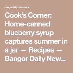 Cook's Corner: Home-canned blueberry syrup captures summer in a jar — Recipes — Bangor Daily News — BDN Maine