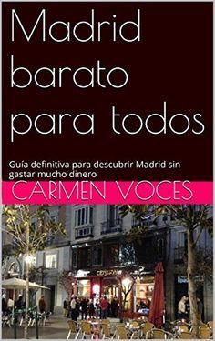 Madrid barato para todos: Guía definitiva para descubrir Madrid sin gastar mucho dinero de Carmen Voces, http://www.amazon.es/dp/B00YHCCDLQ/ref=cm_sw_r_pi_dp_m.tOvb06CM7JH