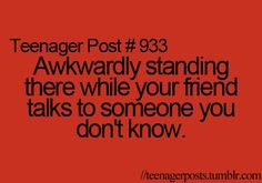 I hate it when this happens then the other persons like who's this loser