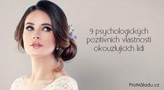 9 psychologických pozitivních vlastností okouzlujících lidí | ProNáladu.cz