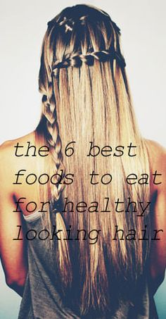 The 6 Best Foods to Eat for Healthy Looking Hair
