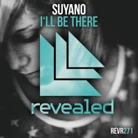 Suyano - I'll Be There (OUT NOW!) by Revealed Recordings on SoundCloud