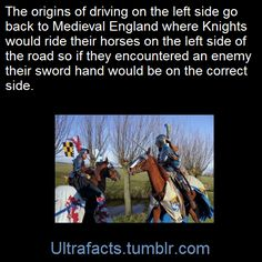 About a 35% of the world population drives on the left, and the countries that do are mostly old British colonies.   In the past, almost everybody travelled on the left side of the road because that was the most sensible option for feudal, violent societies. Since most people are right-handed, swordsmen preferred to keep to the left in order to have their right arm nearer to an opponent and their scabbard further from him. Moreover, it reduced the chance of the scabbard (worn on the left)…
