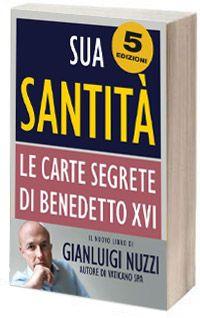 Sua Santità di Gianluigi Nuzzi (Chiarelettere, 2012)  Cliccate sull'immagine per leggere un estratto.