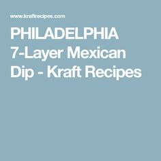 PHILADELPHIA 7-Layer Mexican Dip - Kraft Recipes