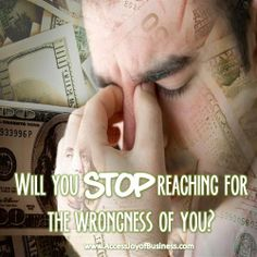 Will you STOP reaching for the wrongness of you? ~ Simone Milasas, www.accessjoyofbusiness.com