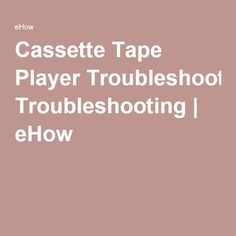 Cassette Tape Player Troubleshooting   eHow