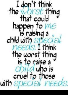 Although I dont have a child with special needs, I will raise my child to be respectful and loving to everyone.