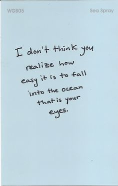 you say my eyes are pretty? ...you obviously do not realize how beautiful your eyes are when i look in them.