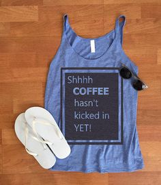 Shhhh Coffee Hasn't Kicked In Yet Workout Top Coffee