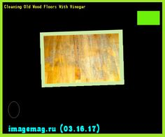 Cleaning Old Wood Floors With Vinegar 193614 - The Best Image Search