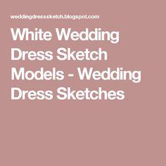 White Wedding Dress Sketch Models - Wedding Dress Sketches