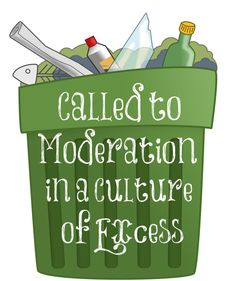 """We are a culture that seeks pleasure of the eyes and of the flesh. We eat too much. We buy too much. We seek too much pleasure. We are not known for our moderation and yet, God calls us to moderation. """"Let your moderation be known unto all men"""" (Philippians 4:5). Moderation should define us! What does moderation even look like since it's hard to find this quality in a nation that is overweight, gluttons, seekers of pleasure rather than seekers of God, spendthrifts, and entertainment seekers?"""