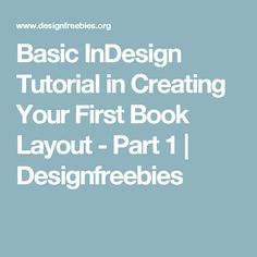 Basic InDesign Tutorial in Creating Your First Book Layout - Part 1 | Designfreebies