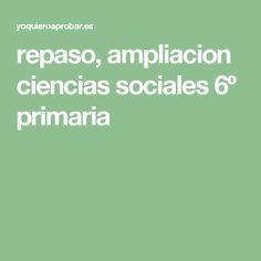 repaso, ampliacion ciencias sociales 6º primaria
