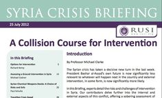 July 25, 2012 - PAPER - ANALYSIS - INTERVENTION - CHEMICAL WEAPONS - WMD - ASSESSMENT - In this Briefing, experts detail the risks and challenges of intervention in Syria. Our contributors delve further into the internal and external aspects of this conflict, offering a sobering assessment of the prospects for Syria and the region.