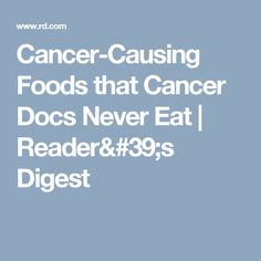 Cancer-Causing Foods that Cancer Docs Never Eat | Reader's Digest