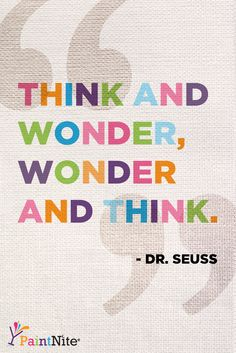 """""""Think and wonder, wonder and think."""" We must celebrate Seuss by having a drink!"""