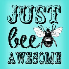 """freebie vintage """"Just Bee Awesome"""" printable! Bee Images, Images Vintage, Bee Quotes, Sign Quotes, Tarjetas Diy, I Love Bees, Bee Party, Bee Crafts, Vinyl Crafts"""