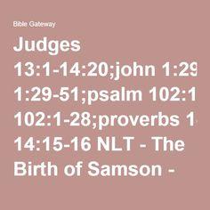 Judges 13:1-14:20;john 1:29-51;psalm 102:1-28;proverbs 14:15-16 NLT - The Birth of Samson - Again the - Bible Gateway