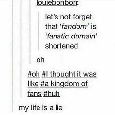 "So when we say ""I belong to the _____ fandom"" we are actually saying: ""I belong to the obsessive place of _____."" Sounds about right"