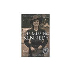 Missing Kennedy : Rosemary Kennedy and the Secret Bonds of Four Women (Reprint) (Paperback) (Elizabeth