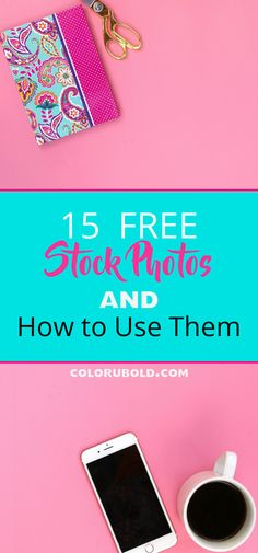 15 Free Stock Photos and How to Use them!
