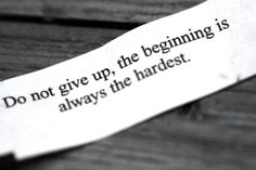 Do not give up, the beginning is always the hardest, perseverance, resilience, resiliency, determination, positive thinking, fortune cookie wisdom, Tao, wise, slogan, maxim, New Year's Resolutions