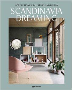 Scandinavia Dreaming : Nordic Homes, Interiors and Design.: 2: Amazon.co.uk: Gestalten, Angel Trinidad: 9783899556704: Books