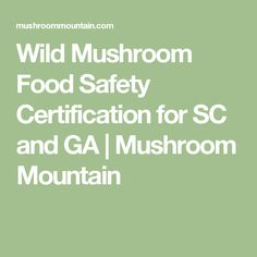 Wild Mushroom Food Safety Certification for SC and GA | Mushroom Mountain